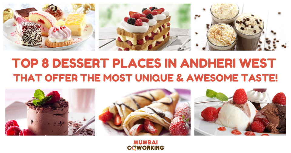 Top 8 Dessert Places In Andheri West That Offer The Most Unique & Awesome Taste!