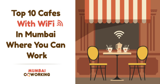 Top 10 Cafes With WiFi in Mumbai Where You Can Work